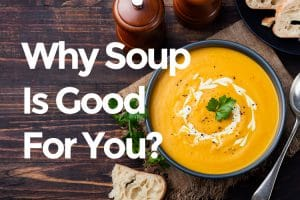 Why soup is good for you